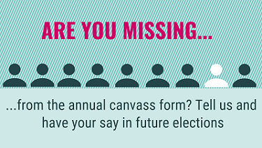 Are you missing from the annual canvass form? Tell us and have your say in future elections.